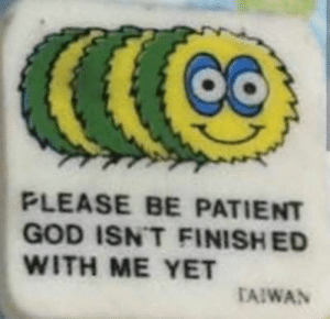 God, Patient, and Taiwan: Co  PLEASE BE PATIENT  GOD ISN'T FINISHED  WITH ME YET  TAIWAN
