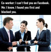 Dank, Facebook, and LinkedIn: Co-worker: I can't find you on Facebook  Me: I know. I found you first and  blocked you Let's keep our relationship professional and only connect on Linkedin