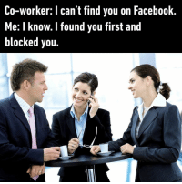 Let's keep our relationship professional and only connect on Linkedin⠀ coworker work facebook 9gag: Co-worker: I can't find you on Facebook  Me: I know. I found you first and  blocked you. Let's keep our relationship professional and only connect on Linkedin⠀ coworker work facebook 9gag