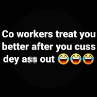 Ass, True, and You: Co workers treat you  better after you cuss  dey ass out S Is this true?! 😂💀 https://t.co/fjmYWX558s