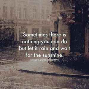<3: Coa  HAECEH  Sometimes there is  nothing you can do  but let it rain and wait  for the sunshine.  GRINDERS EMPIRE INSTAGRAM <3