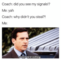 I said I saw you, not got you. . . . Confusing Hand Movements 3rdBase Dugout Coach Signs Not Understood Missed Steal HitAndRun Baseball Ballplayer Problems: Coach: did you see my signals!?  Me: yah  Coach: why didn't you steal?!  Me:  lunderstand nothing. I said I saw you, not got you. . . . Confusing Hand Movements 3rdBase Dugout Coach Signs Not Understood Missed Steal HitAndRun Baseball Ballplayer Problems