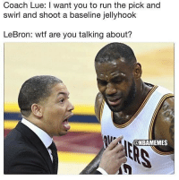 💀💀: Coach Lue: I want you to run the pick and  swirl and shoot a baseline jellyhook  LeBron: wtf are you talking about?  @NBAMEMES 💀💀