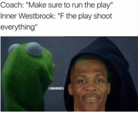"""Russell Westbrook be like...: Coach: """"Make sure to run the play""""  Inner Westbrook: """"F the play shoot  everything""""  NBAMEMES Russell Westbrook be like..."""