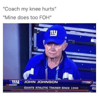 "Foh, Memes, and Giants: ""Coach my knee hurts""  ""Mine does too FOH""  ny  JOHN JOHNSON  GIANTS ATHLETIC TRAINER SINCE 1948 😂️ @notsportscenter"
