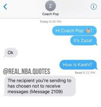 Coach Pop  Today 6:20 PM  Hi Coach Pop!  It's Zaza!  Ok  How is Kawhi?  @REALNBA.QUOTES  Read 6:22 PM  The recipient you're sending to  has chosen not to receive  messages (Message 2109) Greg Pop and Zaza must have a close relationship..