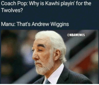 Coach Pop: Why is Kawhi playin' for the  Twolves?  Manu: That's Andrew Wiggins  @NBAMEMES Coach Pop be like... #SpursNation https://t.co/5mLhI2PpbR