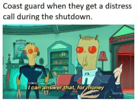 Every time the cost guard gets a call during the shutdown (2019): Coast guard when they get a distress  call during the shutdown  I can answer that,. for money  adult sw Every time the cost guard gets a call during the shutdown (2019)