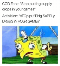 """Thought I'd hop on this meme, why not🤙🏼🔥, double tap! Follow my other account @memedip ❤️: COD Fans: """"Stop putting supply  drops in your games""""  Activision: """"STOp put TiNg SuPPLy  DRops iN youR II  Caulo Duty Thought I'd hop on this meme, why not🤙🏼🔥, double tap! Follow my other account @memedip ❤️"""