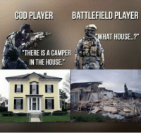"Call of Duty or Battlefield? - Don't forget to turn on post notifications!😉 - Follow my other page!👉 @thegamingcollege 🔥 - Follow my personal page! @devinlebeau 💜 - (IGNORE👇) callofduty cod overwatch gta5 grandtheftauto blackops3 battlefield battlefield1 destiny gta xbox xboxone playstation ps4 online videogames gaming gamer video games instagood tagafriend followme epic funny lmao meme wtf fail: COD PLAYER  BATTLEFIELD PLAYER  WHAT HOUSE..?""  THERE IS A CAMPER  IN THE HOUSE.""  lal RI H Call of Duty or Battlefield? - Don't forget to turn on post notifications!😉 - Follow my other page!👉 @thegamingcollege 🔥 - Follow my personal page! @devinlebeau 💜 - (IGNORE👇) callofduty cod overwatch gta5 grandtheftauto blackops3 battlefield battlefield1 destiny gta xbox xboxone playstation ps4 online videogames gaming gamer video games instagood tagafriend followme epic funny lmao meme wtf fail"
