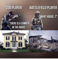 "Memes, House, and Battlefield: COD PLAYER  BATTLEFIELD PLAYER  WHAT HOUSE..?""  ""THERE IS A CAMPER  IN THE HOUSE.  lal IRI H"