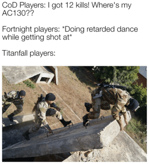 WW3 is going to be lit.: COD Players: I got 12 kills! Where's my  AC130??  Fortnight players: *Doing retarded dance  while getting shot at*  Titanfall players: WW3 is going to be lit.
