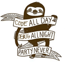 This is my life now: CODE ALL DAY  DEBUG ALL NIGHT  PARTY NEVER This is my life now