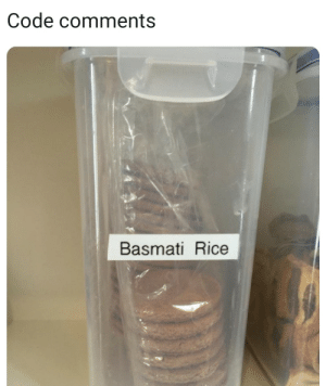 They be like that sometimes: Code comments  Basmati Rice They be like that sometimes