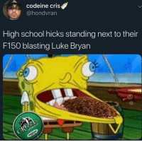 high school: codeine cris  @hondvran  High school hicks standing next to their  F150 blasting Luke Bryan
