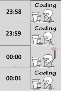 New Year's, Happy, and Coding: Coding  23:58  Coding  23:59  00:00  Coding  00:01 #include stdio.h main(){ printf(Happy New Year to all progarammers) }