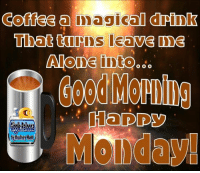 Dank, 🤖, and Happy Mondays: CoffEE a magical  d  into  Aiko INE O O O  Happy  Monday  by Rodney Hunt Good Morning got my cup!