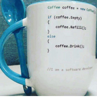 Coffee: Coffee coffee new Coffee  if (coffee. Empty)  coffee.Refill();  else  coffee.Drink);  //I am a software deve lope