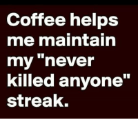 """Dank, Good Morning, and Coffee: Coffee helps  me maintain  my never  killed anyone""""  streak, Good Morning Lover Faces!"""