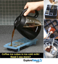 Ice Cube, Memes, and Coffee: Coffee ice cubes in ice cold milk!  Need I sa  more?  Talent  A  Explore MY MORNINGS JUST GOT A FACELIFT.