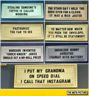 """Dad, Grandma, and Instagram: COFFEE IS CALLED THE OTHER DAY I HELD THE  DOOR OPEN FOR A CLOWN.  STEALING SOMEONE'S  MUGGING  E IT WAS A NICE JESTER  PASTEURIZE:  TOO FAR TO SEE  NO MATTER HOW MUCH  E YOU PUSH THE ENVELOPE,  ITL STILL BE STATIONERY  ENERGIZER BUNNY  ARRESTED:  WHOEVER INVENTED  """"KNOCK-KNOCK"""" JOKES  SHOULD GET A NO-BELL PRIZEE CHARGED WITH BATTERY  I PUT MY GRANDMA  ON SPEED DIAL  :--I CALL THAT INSTAGRAM :  THE META PICTURE lolzandtrollz:  Dad Joke Jackpot"""