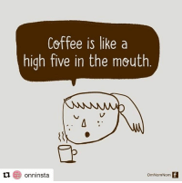 Repost @onninsta with @repostapp ・・・ A much needed high five. Coffee Yummy Food Foodie Instascoop Instalike Instaonn: Coffee is like a  high five in the mouth  onninsta  OmNomaNom Repost @onninsta with @repostapp ・・・ A much needed high five. Coffee Yummy Food Foodie Instascoop Instalike Instaonn