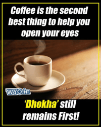 Wada na tod...: Coffee is the second  bes thing to help you  Open your eyes  Dhokha  Still  remains First Wada na tod...