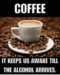 Instagram, Memes, and Alcohol: COFFEE  IT KEEPS US AWAKE TILL  THE ALCOHOL ARRIVES. Black Rifle Coffee Company  - check out our memes instagram @coffee__memes!     #coffeememes #BlackRifleCoffeeCompany