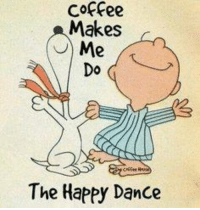 It's Saturday!  Do a happy dance.: Coffee  Makes  Me  Do  The Happy Dance It's Saturday!  Do a happy dance.