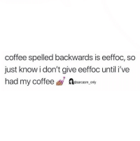Funny, Memes, and Twitter: coffee spelled backwards is eeffoc, so  just knowi don't give eeffoc until i've  had my coffee @sarcasm, only (via twitter-trapppo)