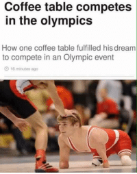 Dank, Coffee, and Dreams: Coffee table competes  in the olympics  How one coffee table fulfilled his dream  to compete in an Olympic event  16 minutes ago