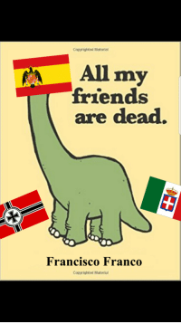 Francoist Spain during the cold war (circa 1947): Cogyrighted Material  All my  friends  are dead.  Francisco Franco  Copyighted Materia Francoist Spain during the cold war (circa 1947)