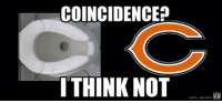 Chicago Bears..: COINCIDENCE?  I THINK NOT  NFL MEMES Chicago Bears..