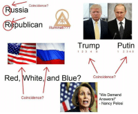 "Coincidence?  ssia  publican  illuminati  Trump  Putin  1 2 3 4 5  1 2 3 4  5  Red, White, and Blue?  Coincidence?  a ""We Demand  Coincidence?  Answers!  Nancy Pelosi (GC)"