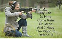 Guns, Life, and Memes: Cold Dead Hands  A New Breed of Advocacy  CDH2A. COM  My Life  Is Mine  Come Rain  Or Shine  And I Have  The Right To  Defend It Liberty and Self-Defense are #GenderNeutral and come rain or shine, hell or high water, we ALL have a right to defend it!  Gun Up, Train and Carry Jon Britton aka Doubletap