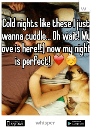 Cold nights like these I just wanna cuddle... Oh wait! My love is ...: Cold nightslike thesel just  wanna cuddle.. Oh wait! M  ove is here now mu'nigh  is perfect!  Available on the  Google play  JApp Store Cold nights like these I just wanna cuddle... Oh wait! My love is ...