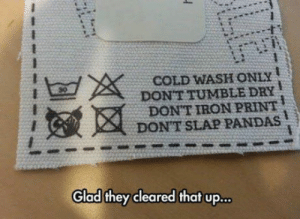 Club, Tumblr, and Blog: COLD WASH ONLY  DONT TUMBLE DRY  DON'TIRON PRINT  DON'T SLAP PANDAS  図  Glad they cleared that up... laughoutloud-club:  Don't slap pandas