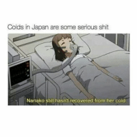 Memes, Japan, and Cold: Colds in Japan are some serious shit  Nanako still hasn't recovered from her cold Wut? . .7-8 . . . . . .