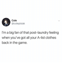 Clothes, Fresh, and Laundry: Cole  @colepisiak  I'm a big fan of that post-laundry feeling  when you've got all your A-list clothes  back in the game. Feeling fresh