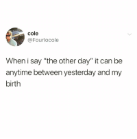 "Funny, Generalization, and Can: cole  @Fourlocole  When i say ""the other day"" it can be  anytime between yesterday and my  birth Generalization on point @friendofbae 😂"