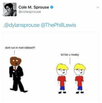 💀: Cole M. Sprouse  @coles prouse  Cadylansprouse a ThePhillLewis  dont run in mah lobbee!!!  lol fuk u mosby 💀