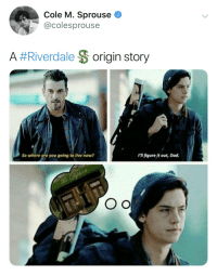 riverdale: Cole M. Sprouse  @colesprouse  A #Riverdale $ origin story  So where are you going to live now?  PIl figure it out, Dad.  Оо
