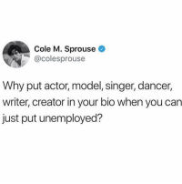 Link in bio for 10% off with code UNEMPLOYED: Cole M. Sprouse  @colesprouse  Why put actor, model, singer, dancer,  writer, creator in your bio when you can  just put unemployed? Link in bio for 10% off with code UNEMPLOYED
