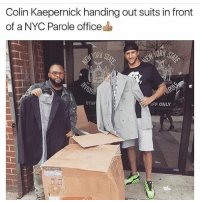 Colin Kaepernick, Memes, and True: Colin Kaepernick handing out suits in front  of a NYC Parole office  STAF  FF ONLY Blessings to @kaepernick7 he is a true gentleman 💪🏿❤️ @yourrightscamp