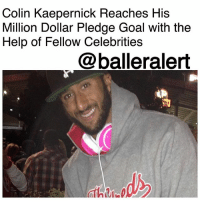 "Colin Kaepernick Reaches His Million Dollar Pledge Goal with the Help of Fellow Celebrities - blogged by: @ashleytearra ⠀⠀⠀⠀⠀⠀⠀ ⠀⠀⠀⠀⠀⠀⠀ With the help of his celebrity friends, ColinKaepernick has managed to reach his 'Million Dollar Pledge' goal. ⠀⠀⠀⠀⠀⠀⠀ ⠀⠀⠀⠀⠀⠀⠀ The former San Francisco 49ers quarterback's decision to start the pledge followed his monumental kneel during the national anthem at a preseason game in late 2016. ⠀⠀⠀⠀⠀⠀⠀ ⠀⠀⠀⠀⠀⠀⠀ Kaepernick announced that he would be donating a total of $1 million to a number of charity organizations that focus on societal issues, as an effort to help the oppressed communities of those in need and raise social awareness. ⠀⠀⠀⠀⠀⠀⠀ ⠀⠀⠀⠀⠀⠀⠀ To date, the 30-year-old has donated over $900,000 to nearly 31 charities that are dedicated to homelessness, educational development, community-police relations, criminal justice reform, rights for inmates, at-risk families, and even reproductive rights. ⠀⠀⠀⠀⠀⠀⠀ ⠀⠀⠀⠀⠀⠀⠀ In mid-January, as he entered his final $100,000 donation, Kaepernick started the 10for10 project, in which he teamed up with 10 artists, athletes, and influencers to meet the $1 million mark. Each participant was asked to donate $10,000 to a cause of their choice, and Kaepernick would then match it with another $10,000. ⠀⠀⠀⠀⠀⠀⠀ ⠀⠀⠀⠀⠀⠀⠀ Yesterday, he matched his last $10,000 with Usher's donation to H.O.M.E., a Georgia-based organization for single mothers. ⠀⠀⠀⠀⠀⠀⠀ ⠀⠀⠀⠀⠀⠀⠀ ""Thank you to everyone who has supported me, matched me and my pledge, and, most importantly, the people,"" Kaepernick expressed. ""I know that we still have a lot of work to do, however, by getting everyone involved, I truly believe that we can all achieve and move mountains towards our goals for social justice."" ⠀⠀⠀⠀⠀⠀⠀ ⠀⠀⠀⠀⠀⠀⠀ Others to participate were Kevin Durant (Silicon Valley De-Bug), Jesse Williams (Advancement Project), Steph Curry (United Playaz), Snoop Dogg (Mothers Against Police Brutality), Serena Williams (Imagine LA), T.I. (Angel by Nature), Jhene Aiko and Chris Brown (School on Wheels), Nick Cannon and Joey Badass (Communities United by Police Reform), and Meek Mill (Youth Service, Inc.).: Colin Kaepernick Reaches His  Million Dollar Pledge Goal with the  Help of Fellow Celebrities  @balleralert  ""峒 Colin Kaepernick Reaches His Million Dollar Pledge Goal with the Help of Fellow Celebrities - blogged by: @ashleytearra ⠀⠀⠀⠀⠀⠀⠀ ⠀⠀⠀⠀⠀⠀⠀ With the help of his celebrity friends, ColinKaepernick has managed to reach his 'Million Dollar Pledge' goal. ⠀⠀⠀⠀⠀⠀⠀ ⠀⠀⠀⠀⠀⠀⠀ The former San Francisco 49ers quarterback's decision to start the pledge followed his monumental kneel during the national anthem at a preseason game in late 2016. ⠀⠀⠀⠀⠀⠀⠀ ⠀⠀⠀⠀⠀⠀⠀ Kaepernick announced that he would be donating a total of $1 million to a number of charity organizations that focus on societal issues, as an effort to help the oppressed communities of those in need and raise social awareness. ⠀⠀⠀⠀⠀⠀⠀ ⠀⠀⠀⠀⠀⠀⠀ To date, the 30-year-old has donated over $900,000 to nearly 31 charities that are dedicated to homelessness, educational development, community-police relations, criminal justice reform, rights for inmates, at-risk families, and even reproductive rights. ⠀⠀⠀⠀⠀⠀⠀ ⠀⠀⠀⠀⠀⠀⠀ In mid-January, as he entered his final $100,000 donation, Kaepernick started the 10for10 project, in which he teamed up with 10 artists, athletes, and influencers to meet the $1 million mark. Each participant was asked to donate $10,000 to a cause of their choice, and Kaepernick would then match it with another $10,000. ⠀⠀⠀⠀⠀⠀⠀ ⠀⠀⠀⠀⠀⠀⠀ Yesterday, he matched his last $10,000 with Usher's donation to H.O.M.E., a Georgia-based organization for single mothers. ⠀⠀⠀⠀⠀⠀⠀ ⠀⠀⠀⠀⠀⠀⠀ ""Thank you to everyone who has supported me, matched me and my pledge, and, most importantly, the people,"" Kaepernick expressed. ""I know that we still have a lot of work to do, however, by getting everyone involved, I truly believe that we can all achieve and move mountains towards our goals for social justice."" ⠀⠀⠀⠀⠀⠀⠀ ⠀⠀⠀⠀⠀⠀⠀ Others to participate were Kevin Durant (Silicon Valley De-Bug), Jesse Williams (Advancement Project), Steph Curry (United Playaz), Snoop Dogg (Mothers Against Police Brutality), Serena Williams (Imagine LA), T.I. (Angel by Nature), Jhene Aiko and Chris Brown (School on Wheels), Nick Cannon and Joey Badass (Communities United by Police Reform), and Meek Mill (Youth Service, Inc.)."