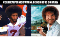 """""""Let's paint in those happy little interceptions. Yeahhhh niice, just like that."""": COLIN KAEPERNICK WANNA BE BOB ROSS SO BADLY  @NFL MEMES """"Let's paint in those happy little interceptions. Yeahhhh niice, just like that."""""""