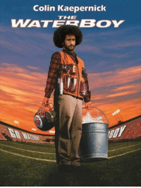 Colin Kaepernick  WATERBOY  THE