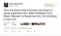 Batman,  Fantastic Four, and Love: Colin Mochrie  @colinmochrie  Follow  Why the shock that a woman can direct a  great superhero film. After Fantastic Four,  Steel, Batman vs Superman etc, it's shocking  a man can  RETWEETS LIKES  697  1,946  6:58 AM - 4 Jun 2017 from Brampton, Ontario  21 697  1.9K love-order-chaos-repeat: Damn he came for their lives 😂