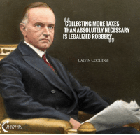 Anaconda, Memes, and Taxes: COLLECTING MORE TAXES  THAN ABSOLUTELY NECESSARY  IS LEGALIZED ROBBERY  CALVIN COOLIDGE  TURNING  POINT USA 100% Correct! Redistribution Of Wealth Is Theft! #BigGovSucks