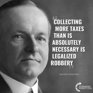 Memes, Taxes, and 🤖: COLLECTING  MORE TAXES  THAN IS  ABSOLUTELY  NECESSARY IS  LEGALIZED  ROBBERY  CALVIN COOLIDGE  TURNING  POINT USA